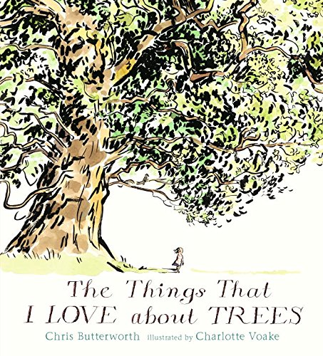 Chris Butterworth, Charlotte Voake, The things that I love about trees, Walker books