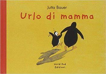 Jutta Bauer Urlo di mamma, Salani