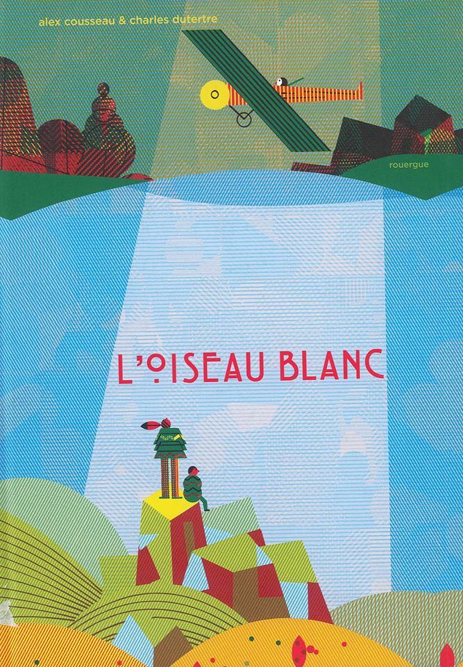 Alex Cousseau, Charles Dutertre, Loiseau blanc, Éditions du Rouergue Jeunesse, Arles, France