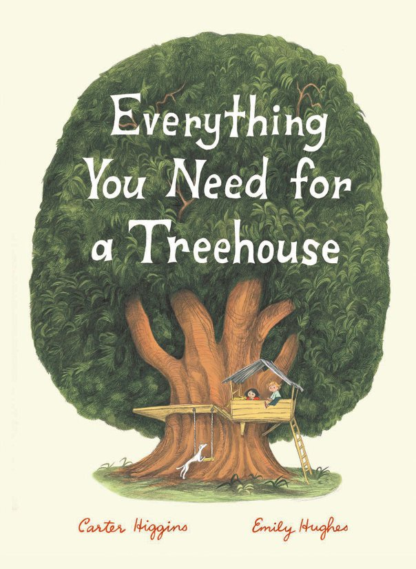 Carter Higgins - Emily Hughes, Everything You Need for a Treehouse, Chronicle Books