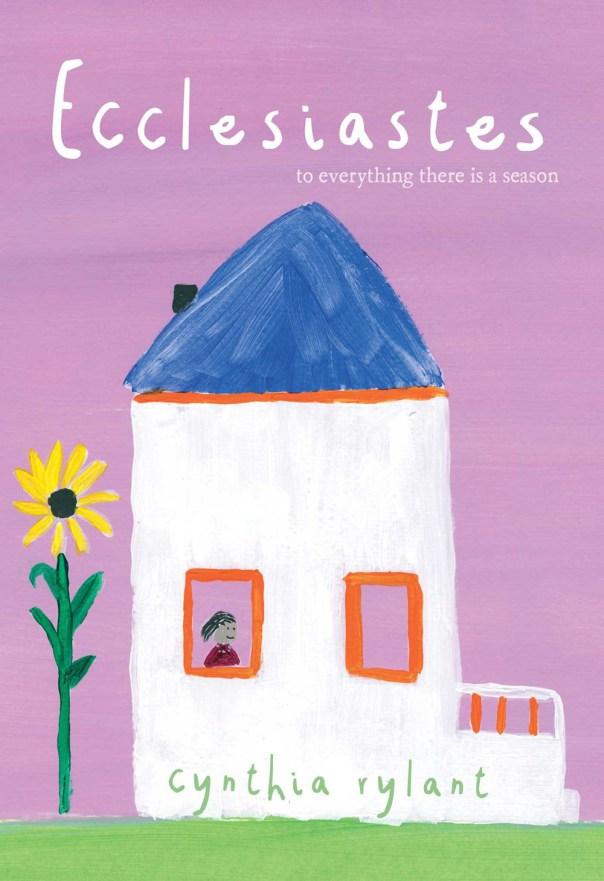 Cynthia Rylant, Ecclesiastes: to everything there is a season, Beach Lane Books