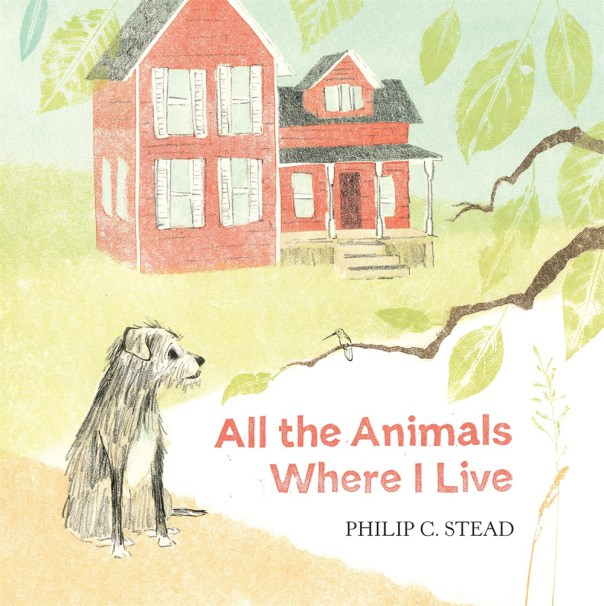 Philip C. Stead, All the animals where I live, Roaring Brook