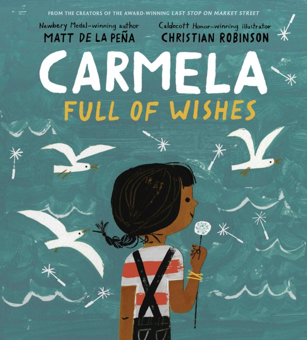Matt de la Pena - Christian Robinson, Carmela full of wishes, G.P. Putnam's Sons Books for Young Readers