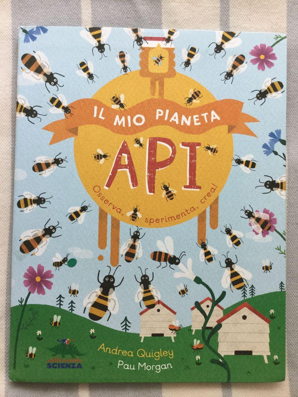 Andrea Quigley, Pau Morgan, Il mio pianeta. Api, Editoriale scienza