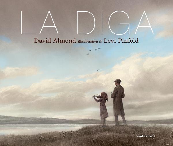 David Almond - Levi Pinfold, La diga, Orecchio acerbo
