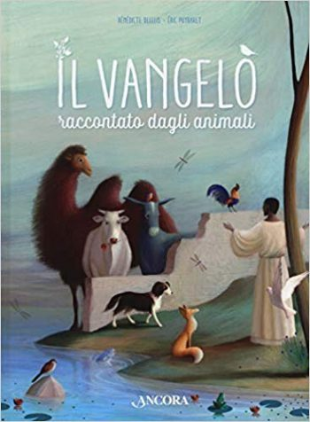 Bénédicte Delelis - Éric Puybaret, Il Vangelo raccontato dagli animali, Ancora.