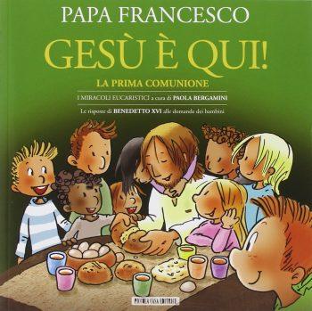 Papa Francesco, Gesù è qui! La prima comunione, Piccola casa editrice